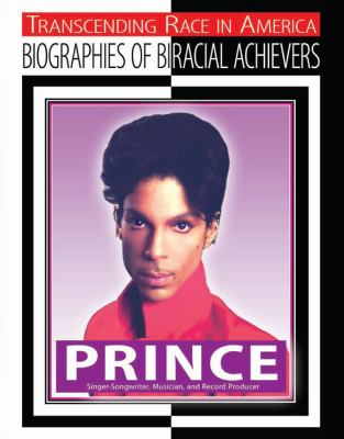 Prince: Singer-Songwriter, Musician, and Record Producer (Transcending Race in America: Biographies of Biracial Achievers)