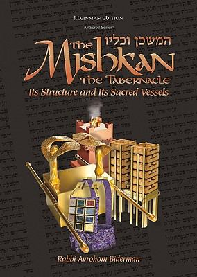 Mishkan Tabernacle: It's Structure, It's Sacred Vessels and the Kohen's Garments (Kleinman Edition)