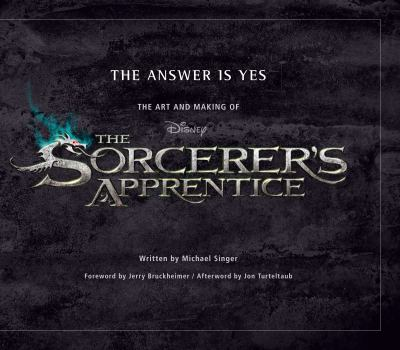 The Answer is Yes: The Art and Making of The Sorcerer's Apprentice (Welcome Books (Disney Editions))