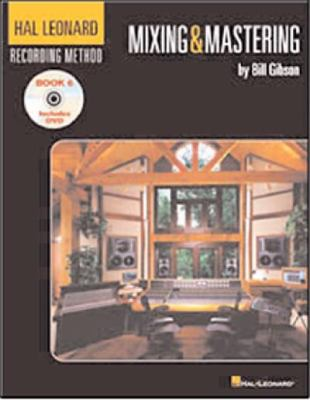 Hal Leonard Recording Method: Mixing and Mastering, Vol. 6
