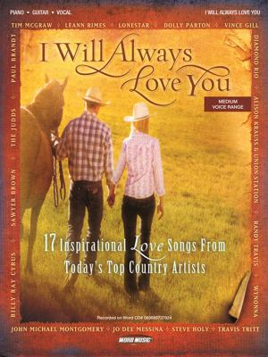 I Will Always Love You: 17 Inspirational Love Songs from Today's Top Country Artists