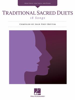 Traditional Sacred Duets : 18 Songs High Voice, Low Voice, and Piano
