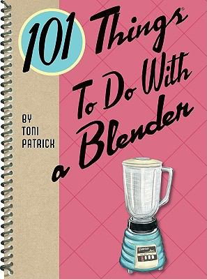 101 Things to Do With a Blender