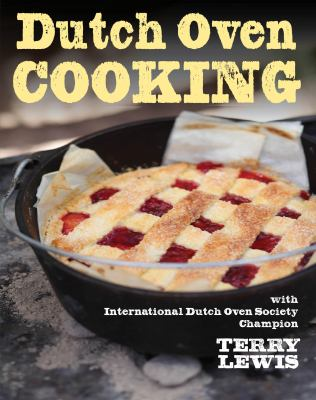 Dutch Oven Cooking: with International Dutch Oven Society Champion Terry Lewis