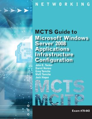 MCTS Guide to Configuring Microsoft Windows Server 2008 Applications Infrastructure (exam # 70-643) (Networking (Course Technology))