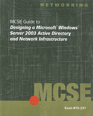 70-297: MCSE Guide to Designing a Microsoft Windows Server 2003 Active Dire
