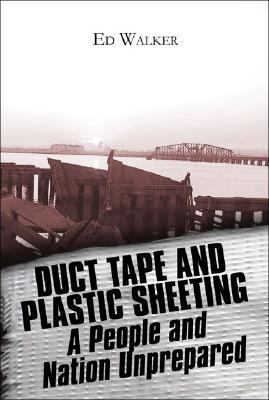 Duct Tape And Plastic Sheeting A People And Nation Unprepared for Disaster
