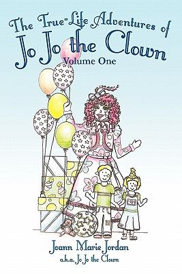 The True-Life Adventures of Jo Jo the Clown: Volume One
