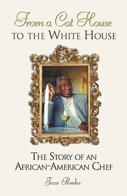 From a Cat House to the White House: The Story of an African-American Chef