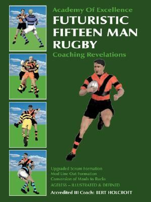 Futuristic Fifteen Man Rugby: Coaching Revelations: Upgraded Scrum Formation, Mod Line out Formation, Conversion of Mauls to Rucks
