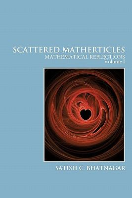 Scattered Matherticles : Mathematical Reflections Volume I