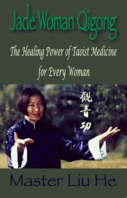 Jade Woman Qigong: The Healing Power of Taoist Medicine for Every Woman