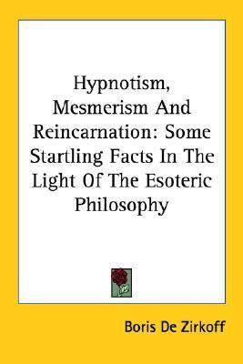 Hypnotism, Mesmerism and Reincarnation Some Startling Facts in the Light of the Esoteric Philosophy