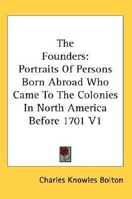 Founders Portraits of Persons Born Abroad Who Came to the Colonies in North America Before 1701