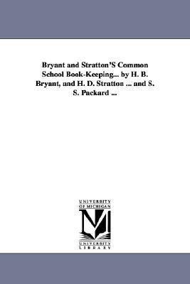 Bryant and Stratton's Common School Book-Keeping... by H. B. Bryant, and H. D. Stratton ... and S. S. Packard ...