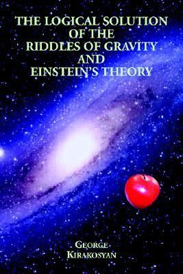 Logical Solution of the Riddles of Gravity and Einsteins Theory