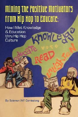 Mining the Positive Motivators from Hip Hop to Educate How I Met Knowledge & Education Thru Hip Hop Culture