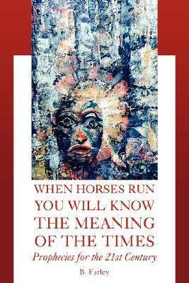 When Horses Run You Will Know the Meaning of the Times