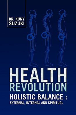 Health Revolution: Holistic Balance: External, Internal and Spiritual