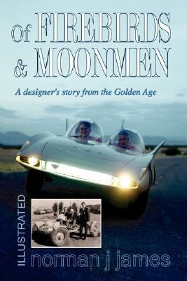 Of Firebirds and Moonmen: A Designer's Story from the Golden Age