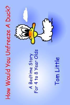 How Would You Unfreeze a Duck? A Bedtime Story for 4 to 8 Year Olds