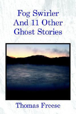 Fog Swirler And 11 Other Ghost Stories