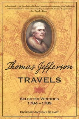 Thomas Jefferson Travels Selected Writings, 1784-1789