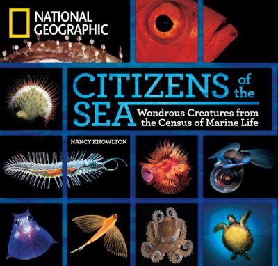 Citizens of the Sea : Wondrous Creatures from the Census of Marine Life