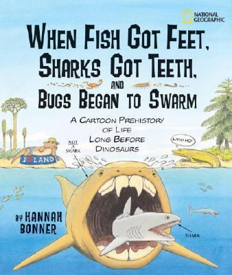 When Fish Got Feet, Sharks Got Teeth, and Bugs Began to Swarm A Cartoon Prehistory of Life Long Before Dinosaurs