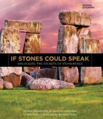 If Stones Could Speak: Unlocking the Secrets of Stonehenge (National Geographic Kids)
