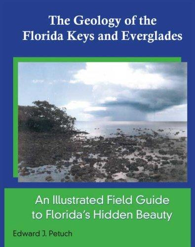 The Geology of the Florida Keys and Everglades, An illustrated Field Guide to Florida's Hidden Beauty