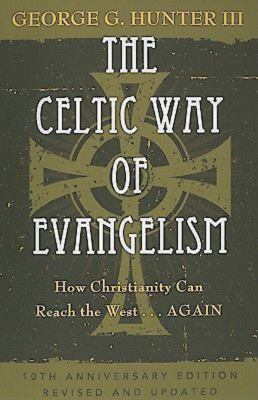 Celtic Way of Evangelism, Tenth Anniversary Edition : How Christianity Can Reach the West ... Again