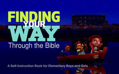 Finding Your Way Through the Bible - Common English Bible Version : A Self-Instruction Book for Elementary Boys and Girls