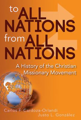 To All Nations from All Nations : A History of the Christian Missionary Movement