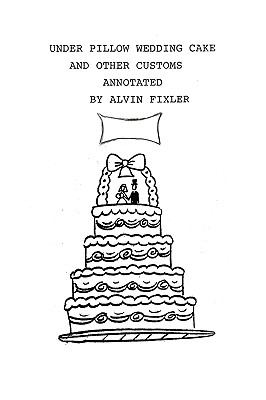Under Pillow Wedding Cake and Other Customs. Annotated