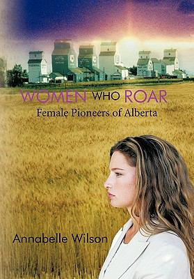 Women Who Roar: Female Pioneers of Alberta