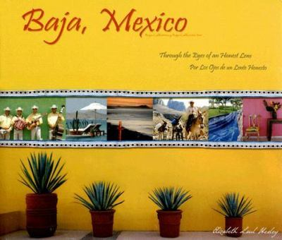 Baja, Mexico/Baja California Y Baja California Sur Through the Eyes of an Honest Lens/Por Los Ojos De Un Lente Honesto