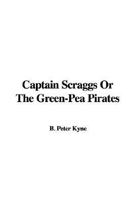 Captain Scraggs, or the Green-pea Pirates