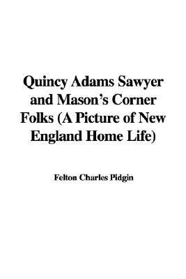 Quincy Adams Sawyer and Mason's Corner Folks (a Picture of New England Home Life)