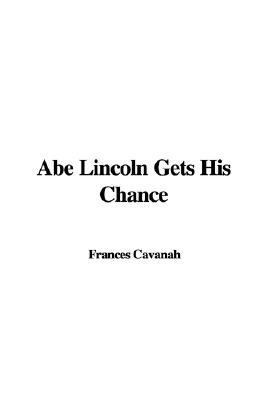 Abe Lincoln Gets His Chance