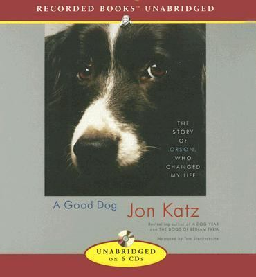 A Good Dog: The Story of Orson Who Changed My Life