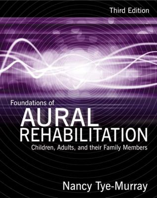 Foundations of Aural Rehabilitation: Children, Adults, and Their Family Mem