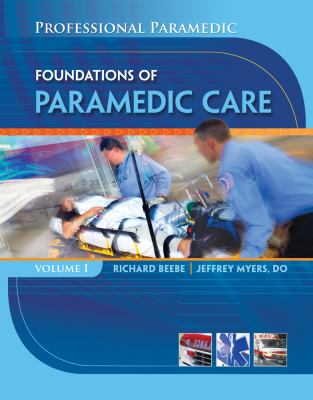 Paramedic Professional, Volume I: Foundations of Paramedic Care (Professional Paramedic)