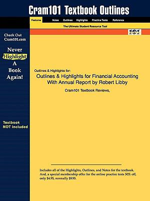 Outlines & Highlights for Financial Accounting With Annual Report by Robert Libby, ISBN: 9780077300333