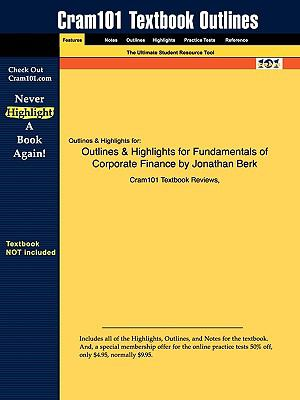 Outlines & Highlights for Fundamentals of Corporate Finance by Jonathan Berk, ISBN: 9780321558541