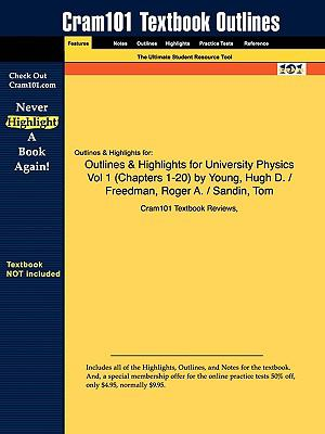 Outlines & Highlights for University Physics Vol 1 (Chapters 1-20) by Young, Hugh D. / Freedman, Roger A. / Sandin, Tom, ISBN: 9780321500625
