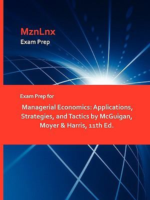 Exam Prep for Managerial Economics: Applications, Strategies, and Tactics by McGuigan, Moyer & Harris, 11th Ed.