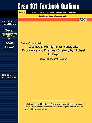 Outlines & Highlights for Managerial Economics and Business Strategy by Michael R. Baye, ISBN: 9780073375687