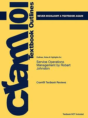 Outlines & Highlights for Service Operations Management by Robert Johnston, ISBN: 9781405847322