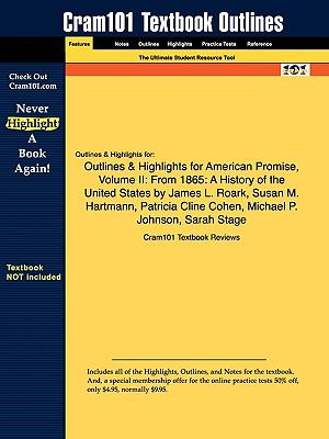 Outlines & Highlights for American Promise, Volume II: From 1865: A History of the United States by James L. Roark, Susan M. Hartmann, Patricia Cline Cohen, ... P. Johnson, Sarah Stage, ISBN: 9780312452933
